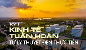 [eMagazine] Kinh tế tuần hoàn nhìn từ KCN Nam Cầu Kiền: Từ lý thuyết đến thực tiễn (Kỳ 1)