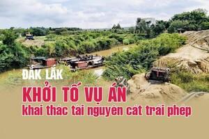 [VIDEO] Đắk Lắk: Khởi tố vụ án khai thác cát trái phép